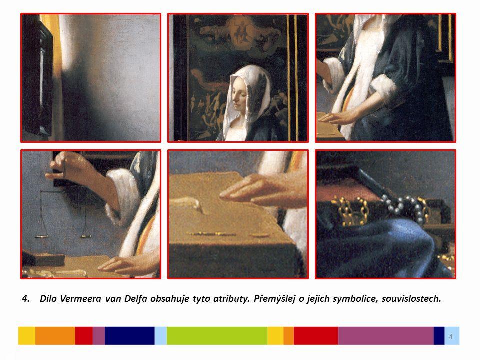 4 03 4. Dílo Vermeera van Delfa obsahuje tyto atributy.