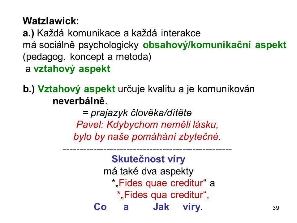 Watzlawick: a.) Každá komunikace a každá interakce má sociálně psychologicky obsahový/komunikační aspekt (pedagog.