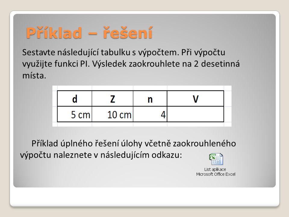 Příklad – řešení Sestavte následující tabulku s výpočtem. Při výpočtu využijte funkci PI. Výsledek zaokrouhlete na 2 desetinná místa. Příklad úplného