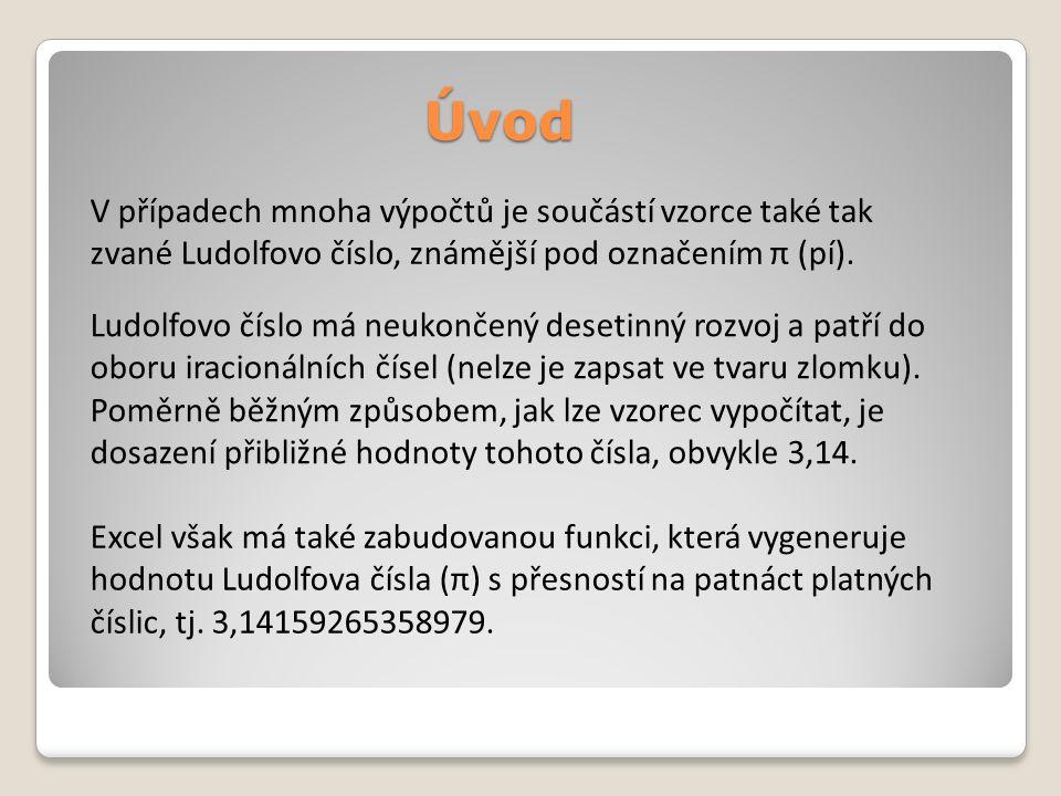 Úvod V případech mnoha výpočtů je součástí vzorce také tak zvané Ludolfovo číslo, známější pod označením π (pí). Ludolfovo číslo má neukončený desetin