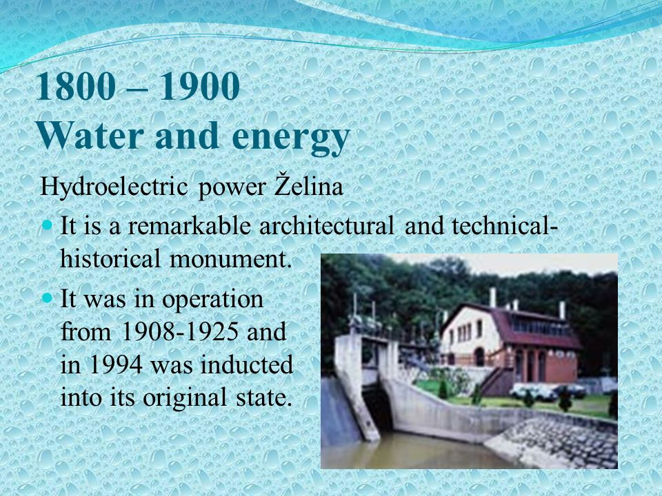 1800 – 1900 Water and energy Hydroelectric power Želina It is a remarkable architectural and technical- historical monument.