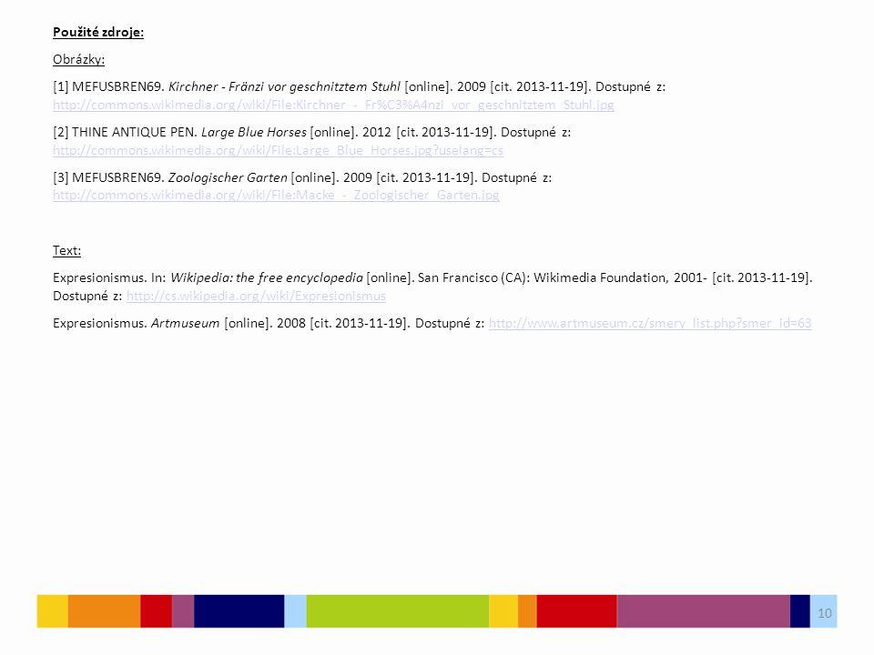 Použité zdroje: Obrázky: [1] MEFUSBREN69. Kirchner - Fränzi vor geschnitztem Stuhl [online]. 2009 [cit. 2013-11-19]. Dostupné z: http://commons.wikime