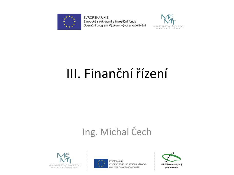 III. Finanční řízení Ing. Michal Čech