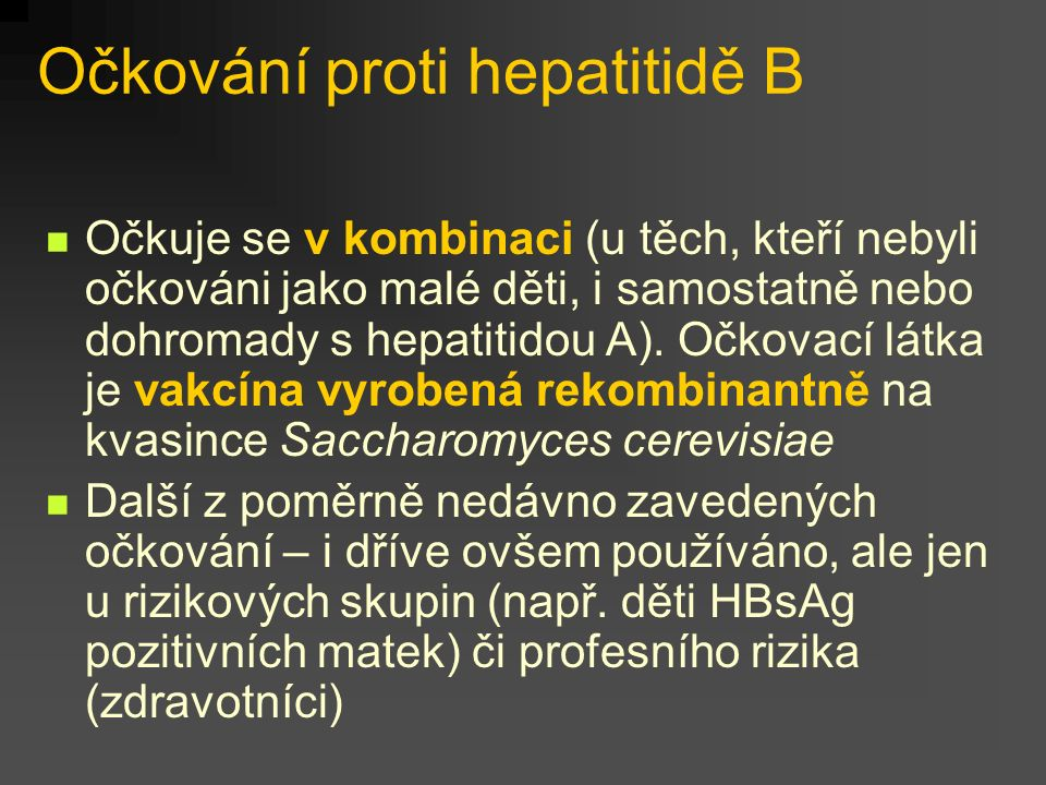 Očkování proti hepatitidě B Očkuje se v kombinaci (u těch, kteří nebyli očkováni jako malé děti, i samostatně nebo dohromady s hepatitidou A). Očkovac