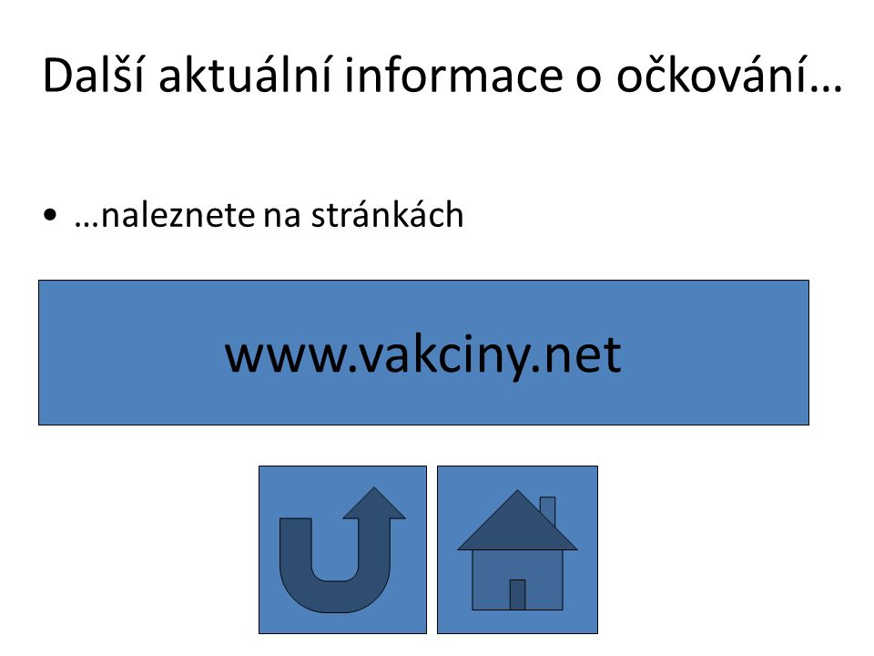 Další aktuální informace o očkování… …naleznete na stránkách www.vakciny.net