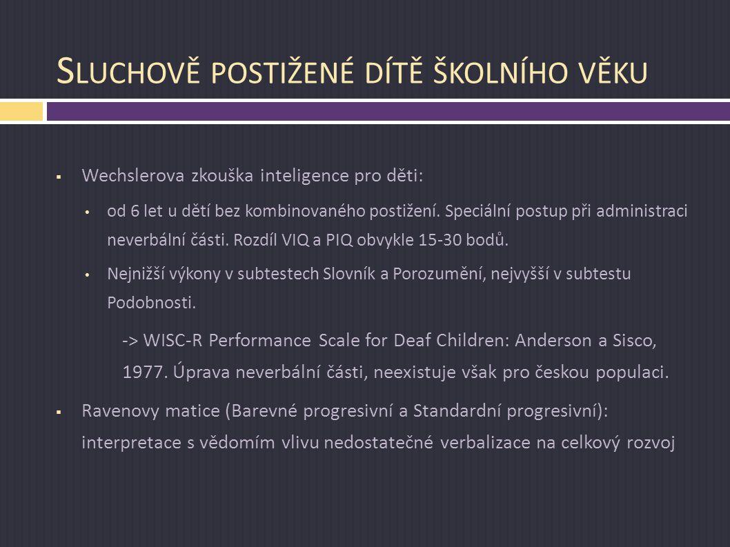 S LUCHOVĚ POSTIŽENÉ DÍTĚ ŠKOLNÍHO VĚKU  Wechslerova zkouška inteligence pro děti: od 6 let u dětí bez kombinovaného postižení. Speciální postup při a