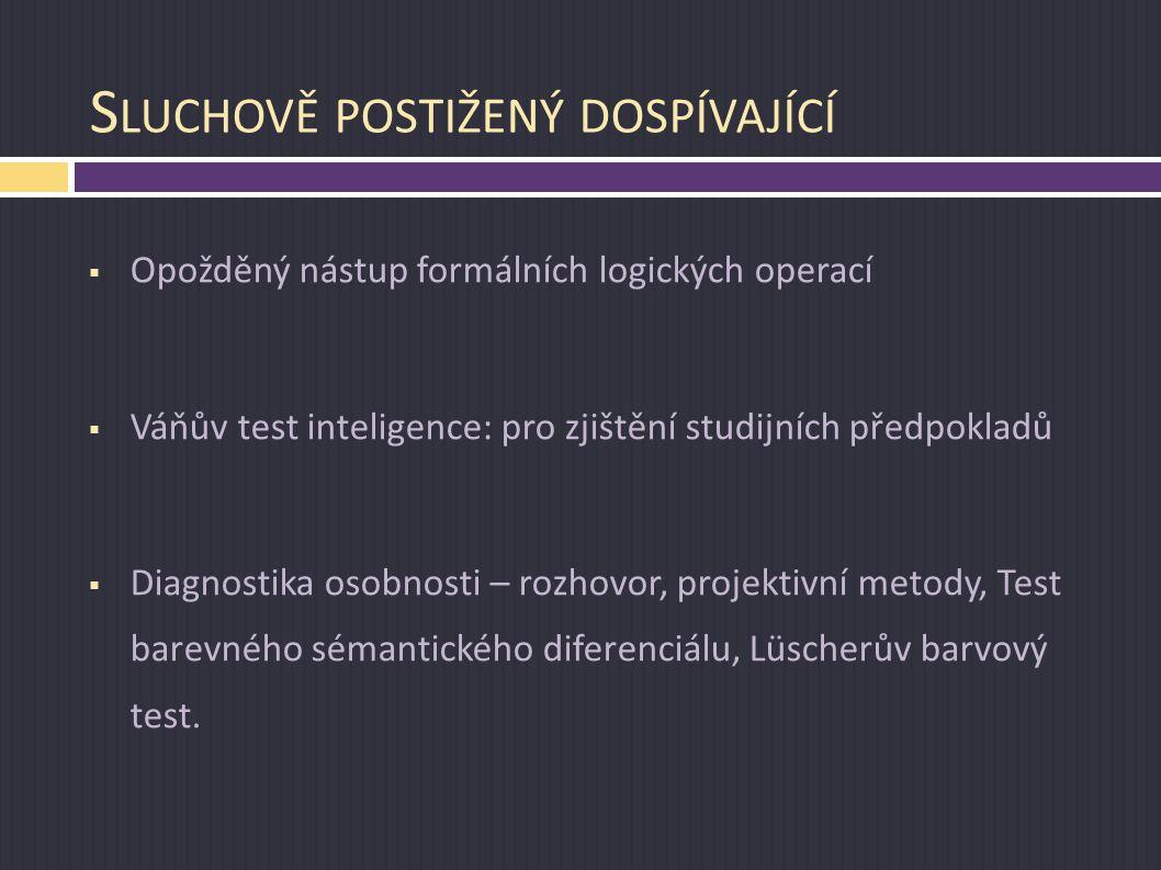 S LUCHOVĚ POSTIŽENÝ DOSPÍVAJÍCÍ  Opožděný nástup formálních logických operací  Váňův test inteligence: pro zjištění studijních předpokladů  Diagnos