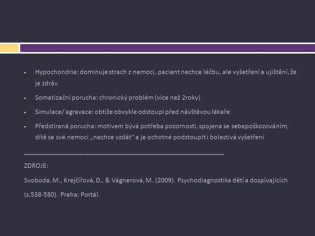  Hypochondrie: dominuje strach z nemoci, pacient nechce léčbu, ale vyšetření a ujištění, že je zdráv  Somatizační porucha: chronický problém (více n