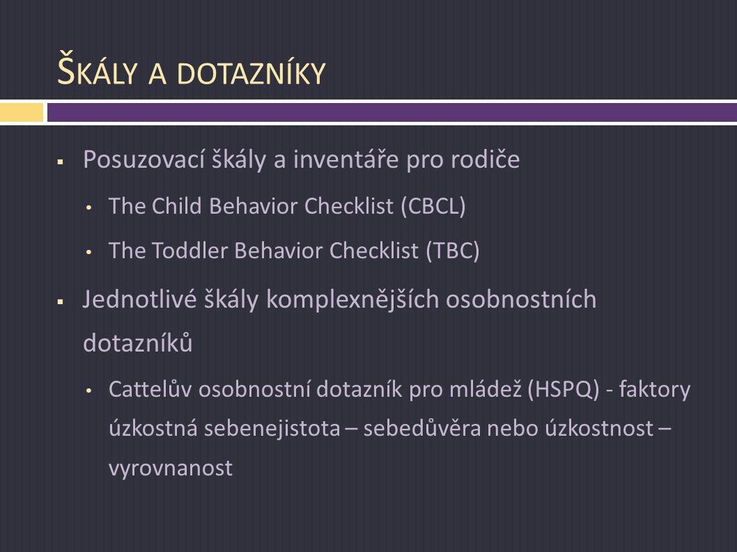 Š KÁLY A DOTAZNÍKY  Posuzovací škály a inventáře pro rodiče The Child Behavior Checklist (CBCL) The Toddler Behavior Checklist (TBC)  Jednotlivé šká