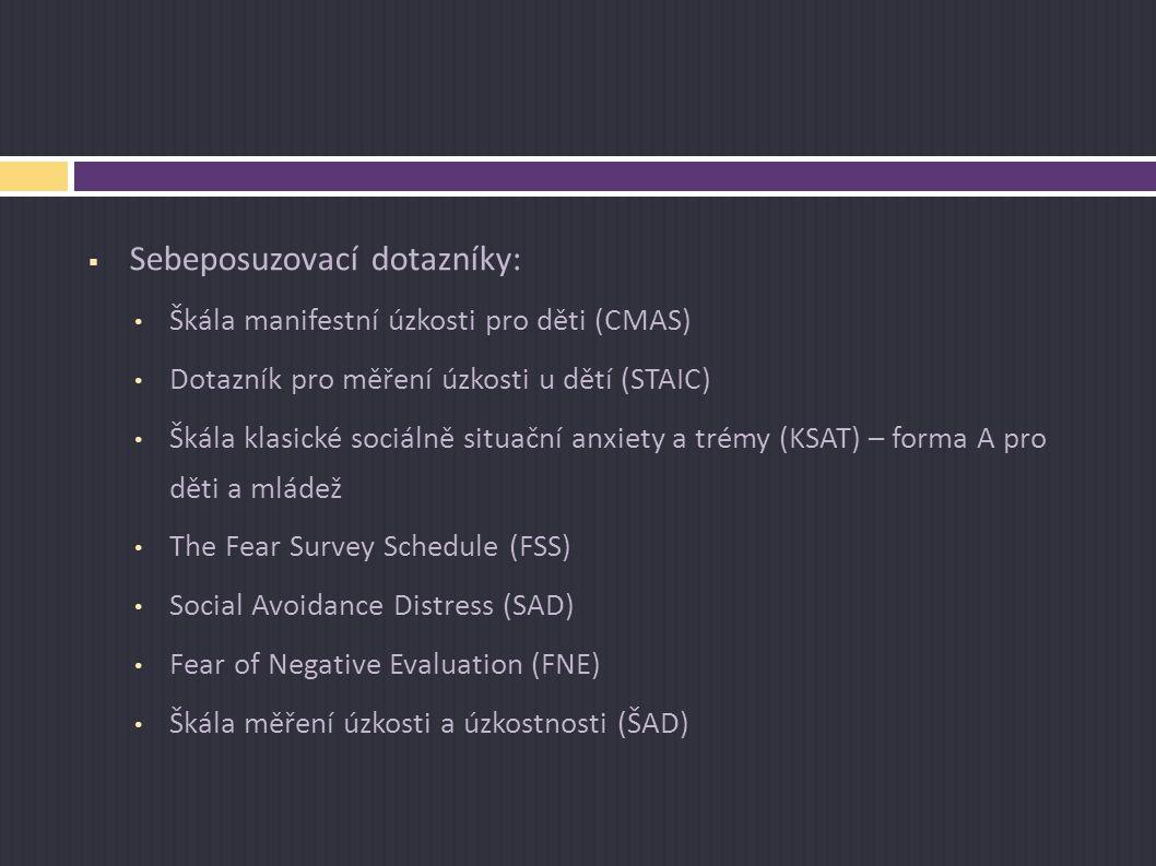  Sebeposuzovací dotazníky: Škála manifestní úzkosti pro děti (CMAS) Dotazník pro měření úzkosti u dětí (STAIC) Škála klasické sociálně situační anxie