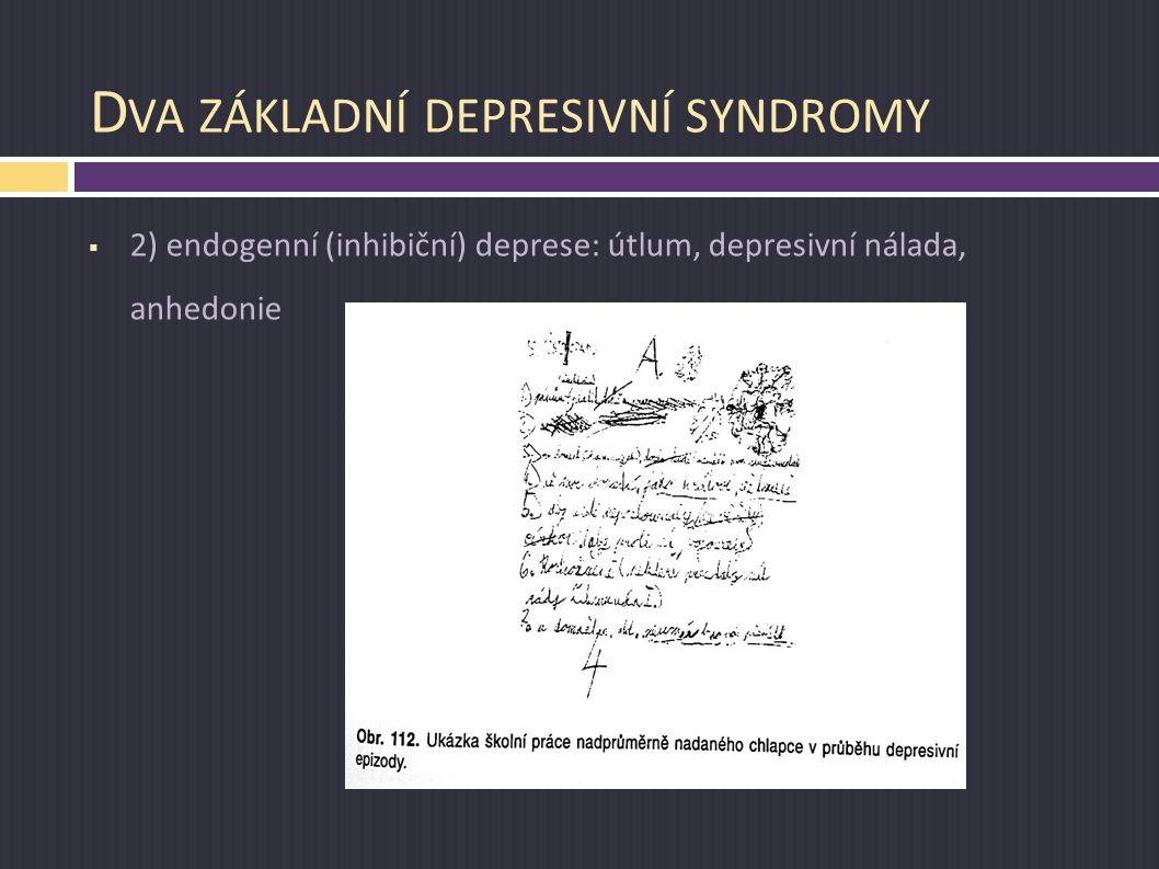 D VA ZÁKLADNÍ DEPRESIVNÍ SYNDROMY  2) endogenní (inhibiční) deprese: útlum, depresivní nálada, anhedonie