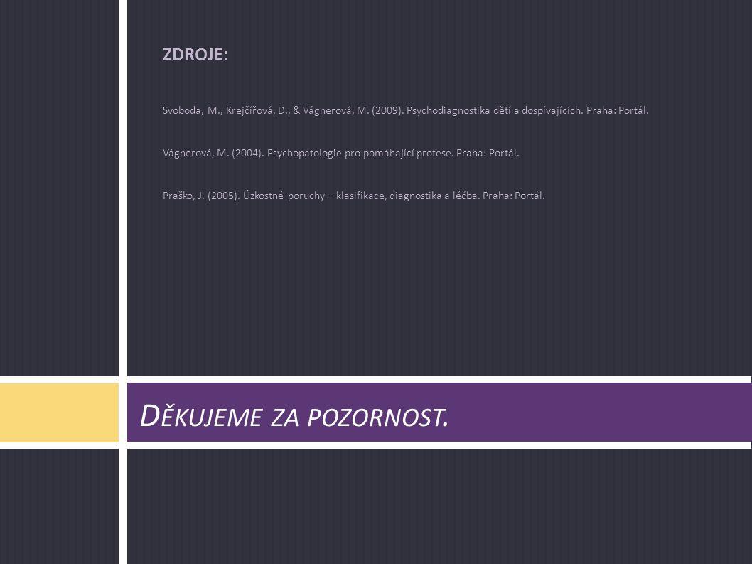 D ĚKUJEME ZA POZORNOST. ZDROJE: Svoboda, M., Krejčířová, D., & Vágnerová, M. (2009). Psychodiagnostika dětí a dospívajících. Praha: Portál. Vágnerová,