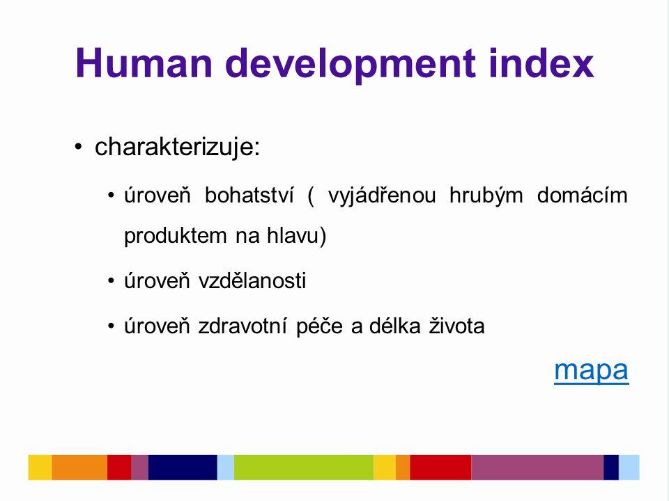 Human development index charakterizuje: úroveň bohatství ( vyjádřenou hrubým domácím produktem na hlavu) úroveň vzdělanosti úroveň zdravotní péče a délka života mapa