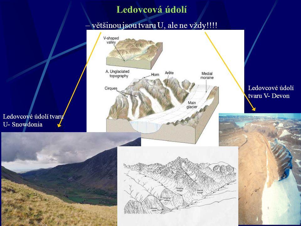 Ledovcová údolí – většinou jsou tvaru U, ale ne vždy!!!! Ledovcové údolí tvaru V- Devon Ledovcové údolí tvaru U- Snowdonia