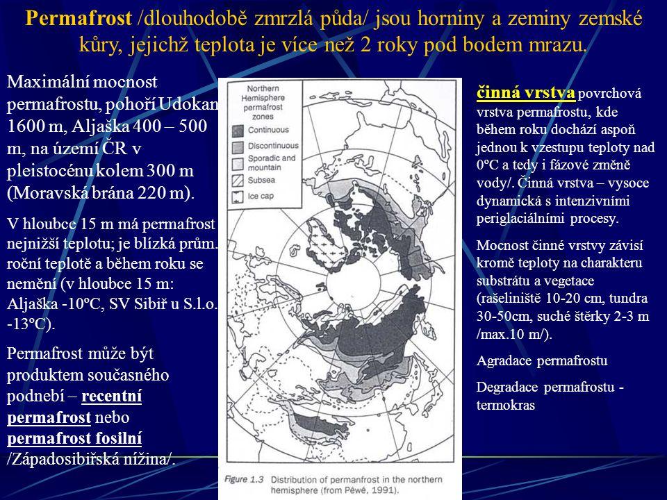 Permafrost /dlouhodobě zmrzlá půda/ jsou horniny a zeminy zemské kůry, jejichž teplota je více než 2 roky pod bodem mrazu. Maximální mocnost permafros