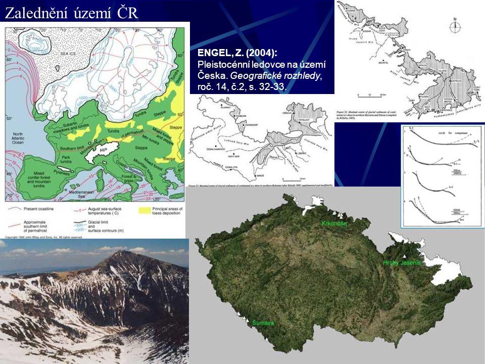 Zalednění území ČR ENGEL, Z. (2004): Pleistocénní ledovce na území Česka. Geografické rozhledy, roč. 14, č.2, s. 32-33.