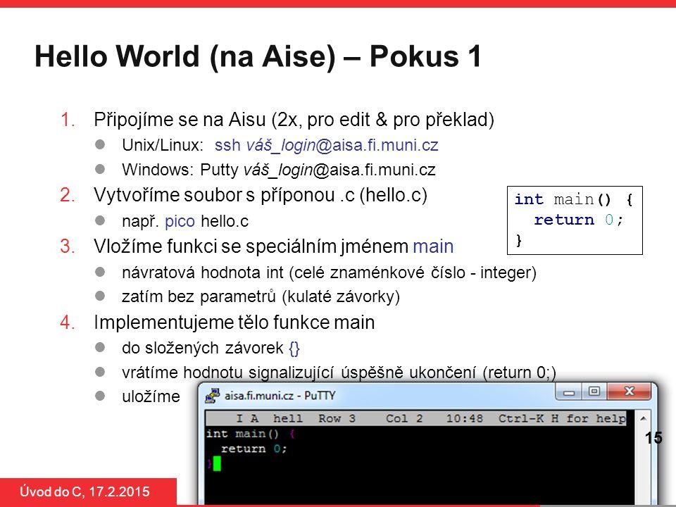 PB071 15 Hello World (na Aise) – Pokus 1 Úvod do C, 17.2.2015 15 1.Připojíme se na Aisu (2x, pro edit & pro překlad) Unix/Linux: ssh váš_login@aisa.fi