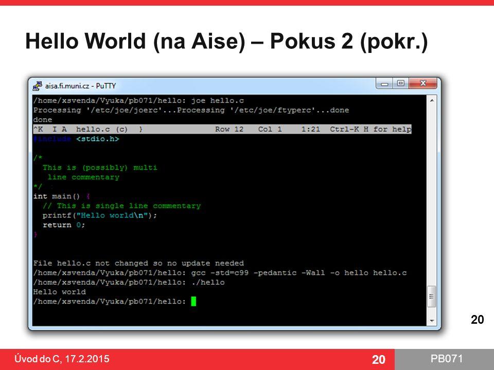PB071 20 Hello World (na Aise) – Pokus 2 (pokr.) Úvod do C, 17.2.2015 20