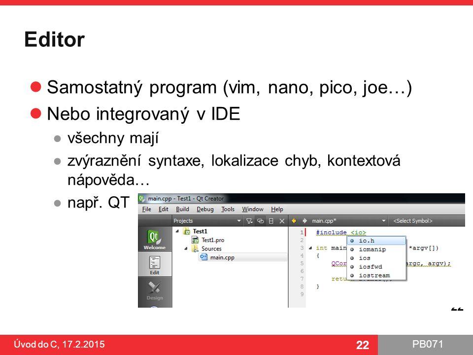 PB071 22 Editor Samostatný program (vim, nano, pico, joe…) Nebo integrovaný v IDE ●všechny mají ●zvýraznění syntaxe, lokalizace chyb, kontextová nápov