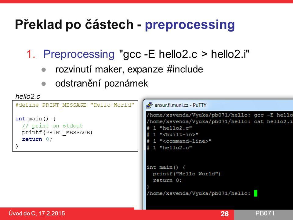 PB071 26 Překlad po částech - preprocessing Úvod do C, 17.2.2015 26 1.Preprocessing