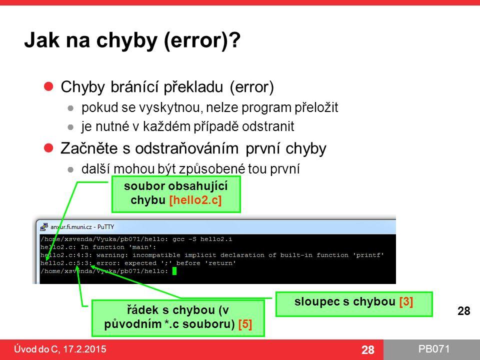 PB071 28 Jak na chyby (error)? Úvod do C, 17.2.2015 28 Chyby bránící překladu (error) ●pokud se vyskytnou, nelze program přeložit ●je nutné v každém p