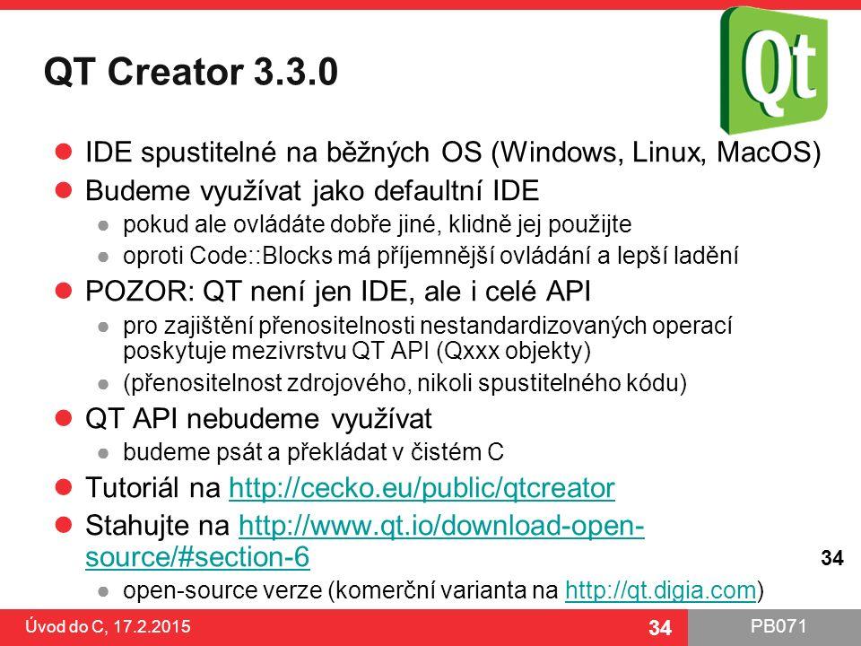 PB071 34 QT Creator 3.3.0 IDE spustitelné na běžných OS (Windows, Linux, MacOS) Budeme využívat jako defaultní IDE ●pokud ale ovládáte dobře jiné, kli