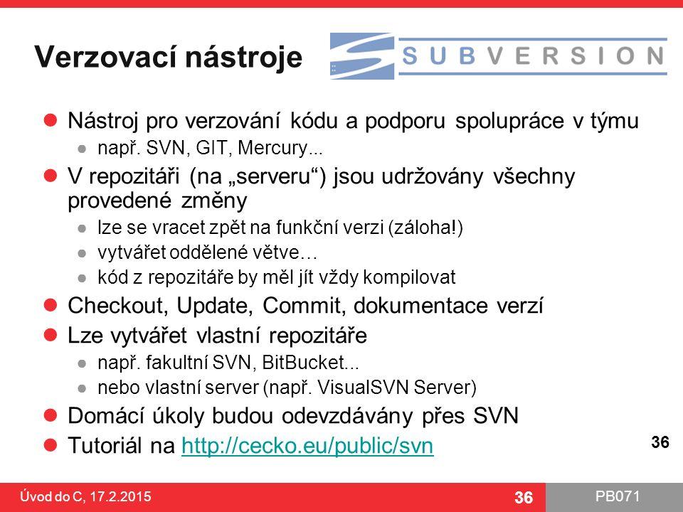 """PB071 36 Verzovací nástroje Nástroj pro verzování kódu a podporu spolupráce v týmu ●např. SVN, GIT, Mercury... V repozitáři (na """"serveru"""") jsou udržov"""