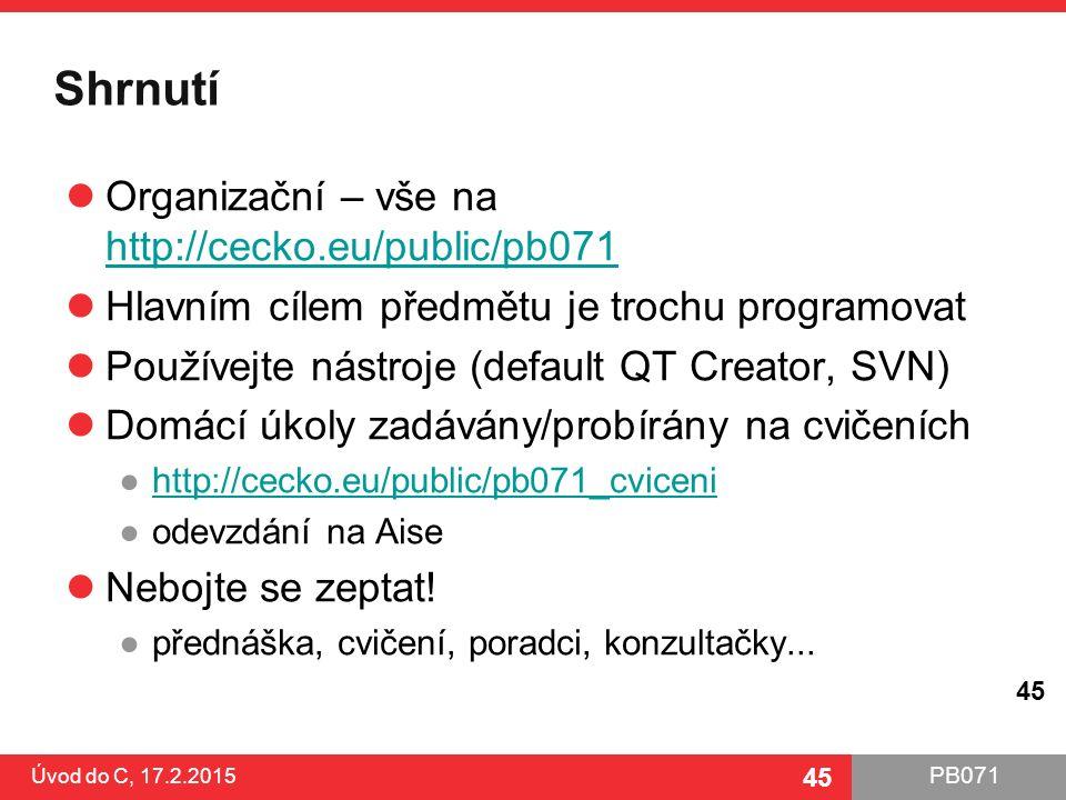 PB071 45 Shrnutí Organizační – vše na http://cecko.eu/public/pb071 http://cecko.eu/public/pb071 Hlavním cílem předmětu je trochu programovat Používejt