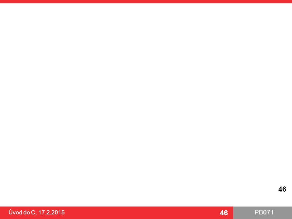 PB071 46 Úvod do C, 17.2.2015 46