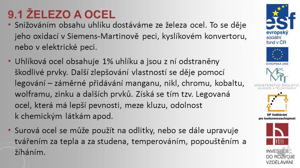 9.1 ŽELEZO A OCEL Železo je v přírodě rozšířený kov, nevyskytuje se jako prvek, ale převážně ve formě sirníků a v celé řadě dalších nerostů. K získání