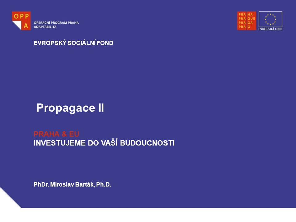 Propagace II EVROPSKÝ SOCIÁLNÍ FOND PRAHA & EU INVESTUJEME DO VAŠÍ BUDOUCNOSTI PhDr.