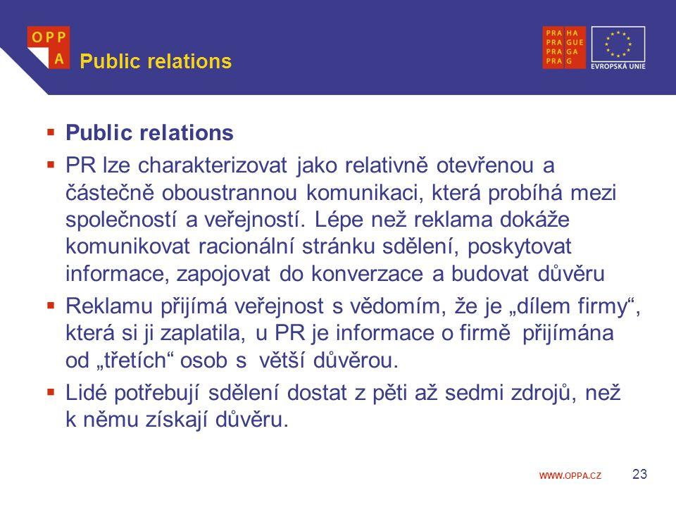 WWW.OPPA.CZ Public relations  Public relations  PR lze charakterizovat jako relativně otevřenou a částečně oboustrannou komunikaci, která probíhá mezi společností a veřejností.