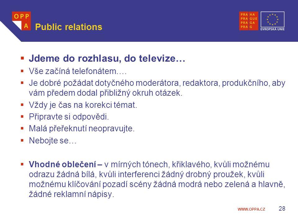 WWW.OPPA.CZ Public relations  Jdeme do rozhlasu, do televize…  Vše začíná telefonátem….
