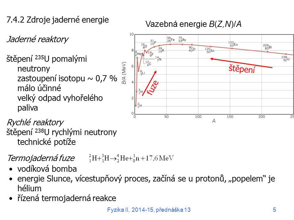 7.4.2 Zdroje jaderné energie Jaderné reaktory štěpení 235 U pomalými neutrony zastoupení isotopu ~ 0,7 % málo účinné velký odpad vyhořelého paliva Ryc