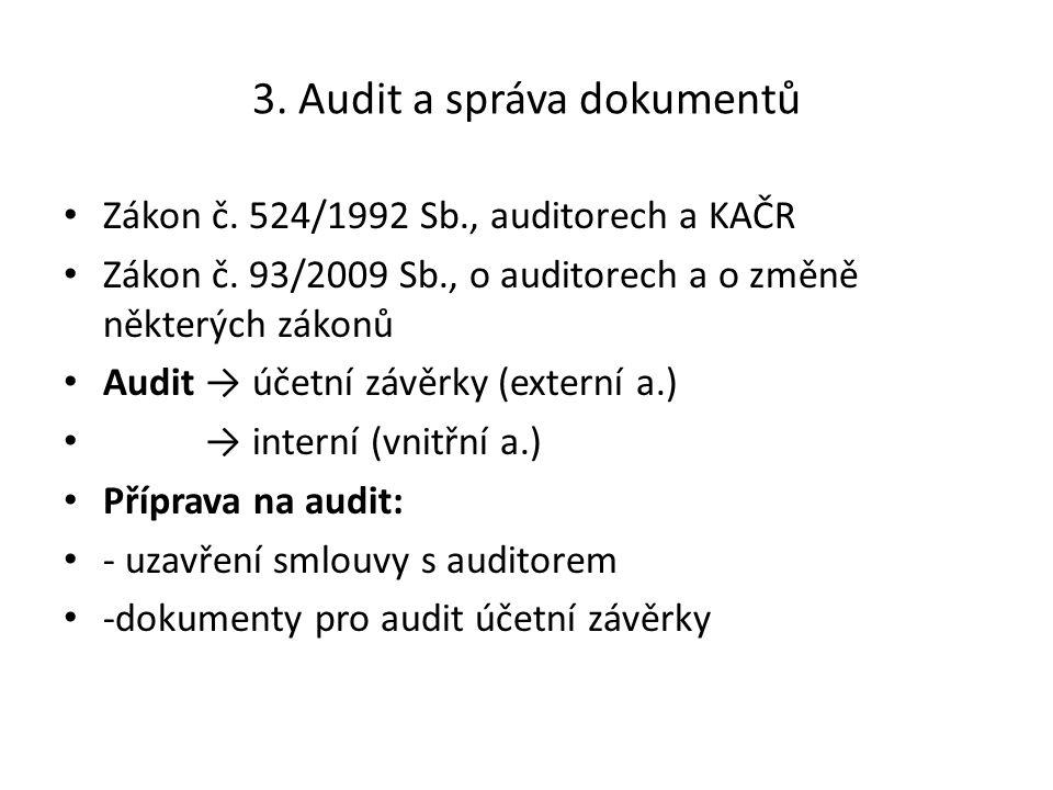 3. Audit a správa dokumentů Zákon č. 524/1992 Sb., auditorech a KAČR Zákon č. 93/2009 Sb., o auditorech a o změně některých zákonů Audit → účetní závě