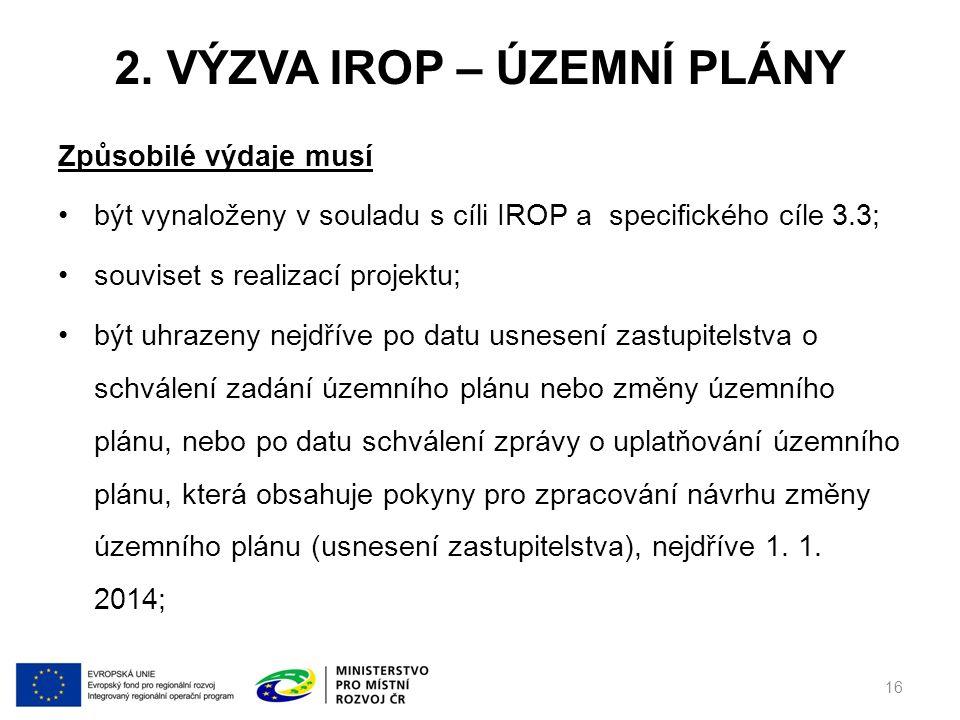 2. VÝZVA IROP – ÚZEMNÍ PLÁNY Způsobilé výdaje musí být vynaloženy v souladu s cíli IROP a specifického cíle 3.3; souviset s realizací projektu; být uh