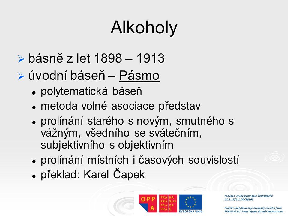Alkoholy  básně z let 1898 – 1913  úvodní báseň – Pásmo polytematická báseň polytematická báseň metoda volné asociace představ metoda volné asociace představ prolínání starého s novým, smutného s vážným, všedního se svátečním, subjektivního s objektivním prolínání starého s novým, smutného s vážným, všedního se svátečním, subjektivního s objektivním prolínání místních i časových souvislostí prolínání místních i časových souvislostí překlad: Karel Čapek překlad: Karel Čapek