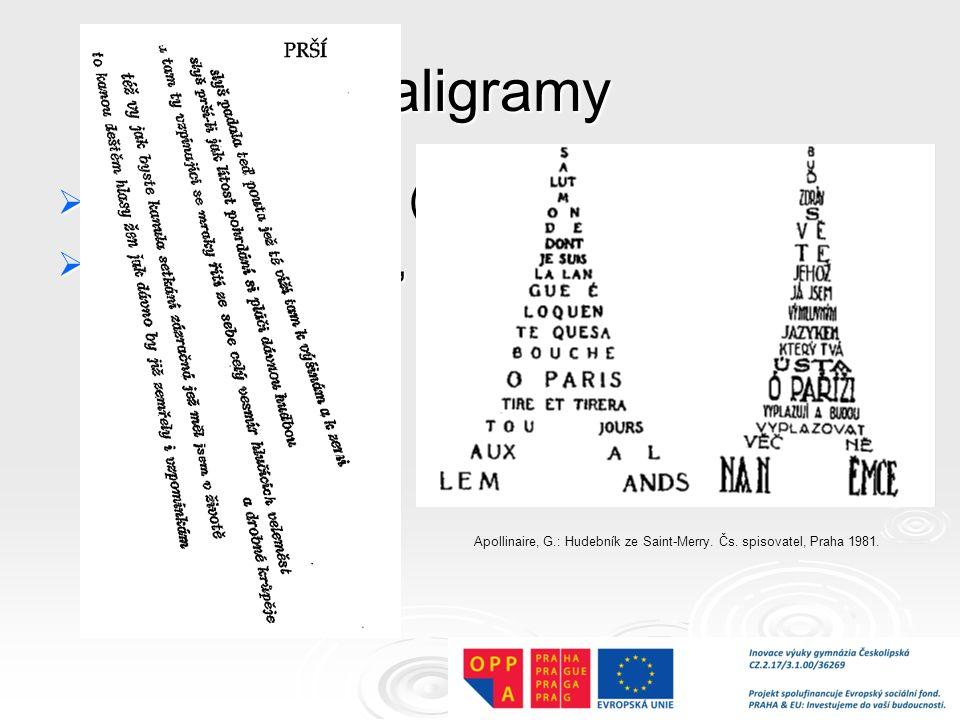 Kaligramy  obrazové básně (vizuální poezie)  verše psané tak, aby vytvářely obraz Apollinaire, G.: Hudebník ze Saint-Merry.