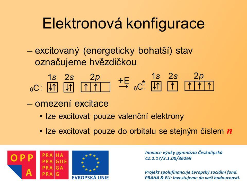 Elektronová konfigurace –excitovaný (energeticky bohatší) stav označujeme hvězdičkou –omezení excitace lze excitovat pouze valenční elektrony lze excitovat pouze do orbitalu se stejným číslem n