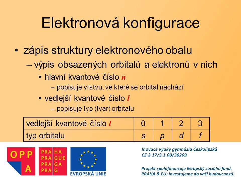 Elektronová konfigurace –orbital charakterizujeme zápisem orbital s v 1.vrstvě obsahuje 2 elektrony (n = 1, l = 0) –tento zápis používáme samostatně, nebo doplňuje zápis pomocí rámečků