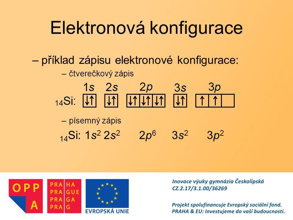 Elektronová konfigurace –příklad zápisu elektronové konfigurace: –čtverečkový zápis –písemný zápis 14 Si: 1s 2 2s 2 2p 6 3s 2 3p 2
