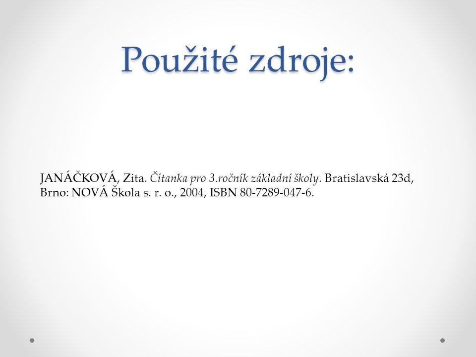 Použité zdroje: JANÁČKOVÁ, Zita. Čítanka pro 3.ročník základní školy. Bratislavská 23d, Brno: NOVÁ Škola s. r. o., 2004, ISBN 80-7289-047-6.
