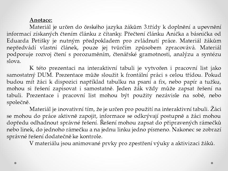 Anotace: Materiál je určen do českého jazyka žákům 3.třídy k doplnění a upevnění informací získaných čtením článku z čítanky. Přečtení článku Anička a