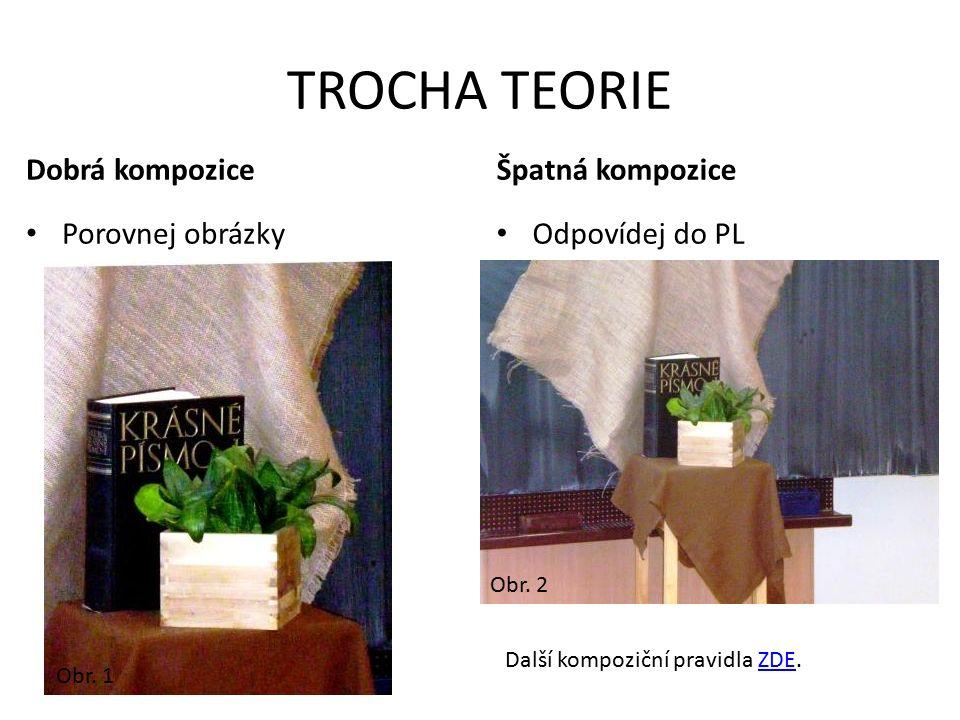 TROCHA TEORIE Dobrá kompozice Porovnej obrázky Špatná kompozice Odpovídej do PL Další kompoziční pravidla ZDE.ZDE Obr. 1 Obr. 2
