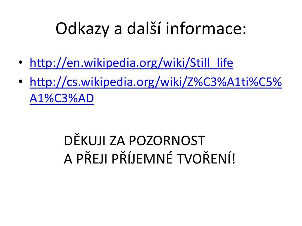 Odkazy a další informace: http://en.wikipedia.org/wiki/Still_life http://cs.wikipedia.org/wiki/Z%C3%A1ti%C5% A1%C3%AD http://cs.wikipedia.org/wiki/Z%C