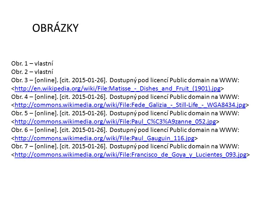 OBRÁZKY Obr. 1 – vlastní Obr. 2 – vlastní Obr. 3 – [online]. [cit. 2015-01-26]. Dostupný pod licencí Public domain na WWW: http://en.wikipedia.org/wik