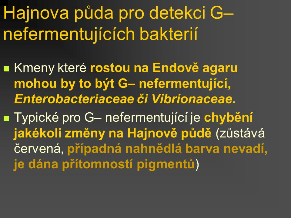 Hajnova půda pro detekci G– nefermentujících bakterií Kmeny které rostou na Endově agaru mohou by to být G– nefermentující, Enterobacteriaceae či Vibrionaceae.