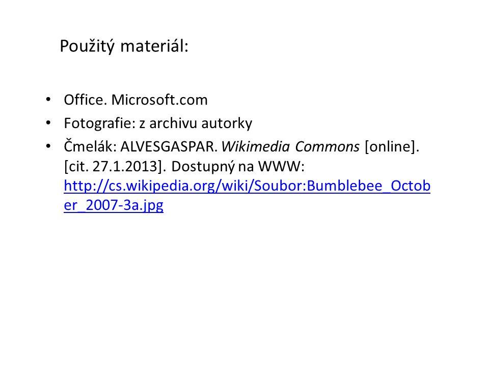 Použitý materiál: Office. Microsoft.com Fotografie: z archivu autorky Čmelák: ALVESGASPAR. Wikimedia Commons [online]. [cit. 27.1.2013]. Dostupný na W