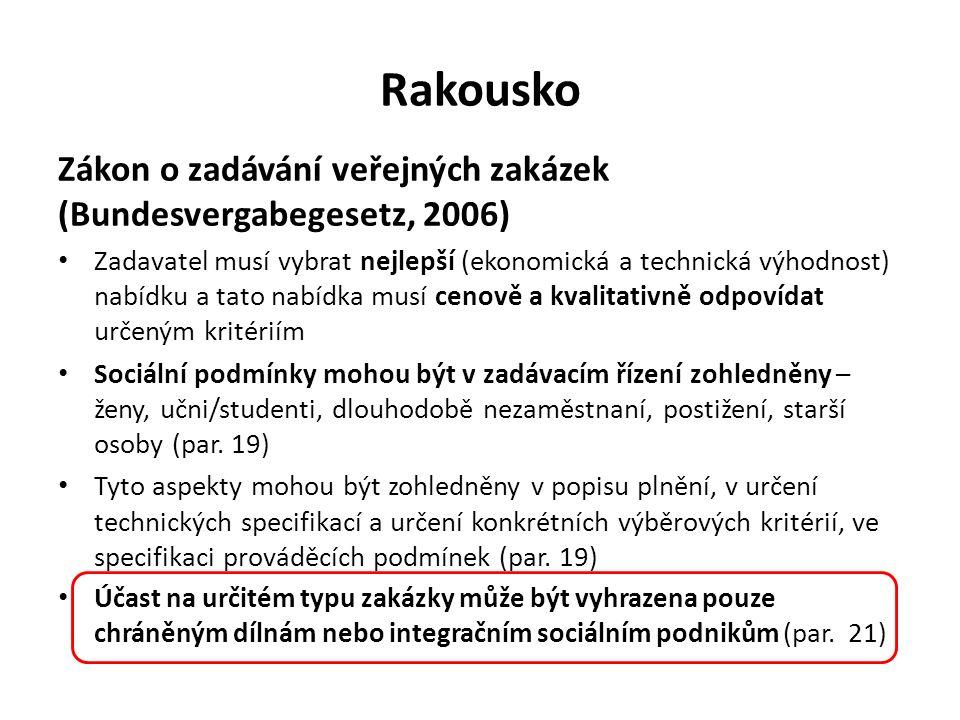 Rakousko Zákon o zadávání veřejných zakázek (Bundesvergabegesetz, 2006) Zadavatel musí vybrat nejlepší (ekonomická a technická výhodnost) nabídku a ta
