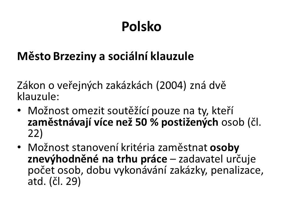 Polsko Město Brzeziny a sociální klauzule Zákon o veřejných zakázkách (2004) zná dvě klauzule: Možnost omezit soutěžící pouze na ty, kteří zaměstnávají více než 50 % postižených osob (čl.